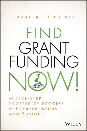 "Find Grant Funding Now!: The Five??""Step Prosperity Process for Entrepreneurs and Business"
