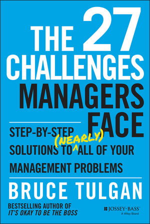 "The 27 Challenges Managers Face: Step??""by??""Step Solutions to (Nearly) All of Your Management Problems"