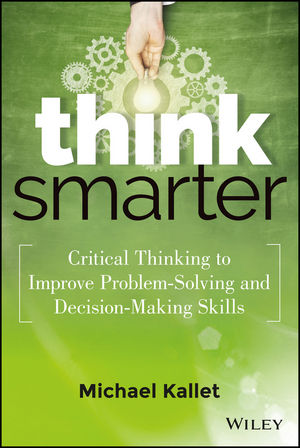 "Think Smarter: Critical Thinking to Improve Problem??""Solving and Decision??""Making Skills купить"