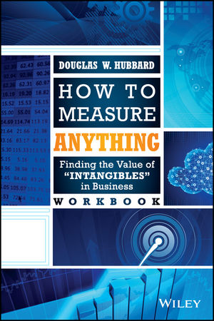 How to Measure Anything Workbook: Finding the Value of Intangibles in Business douglas w hubbard how to measure anything finding the value of intangibles in business