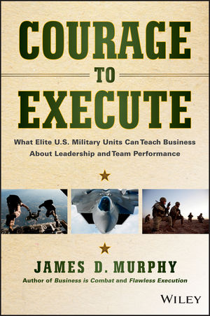 Courage to Execute: What Elite U.S. Military Units Can Teach Business About Leadership and Team Performance w craig reed the 7 secrets of neuron leadership what top military commanders neuroscientists and the ancient greeks teach us about inspiring teams