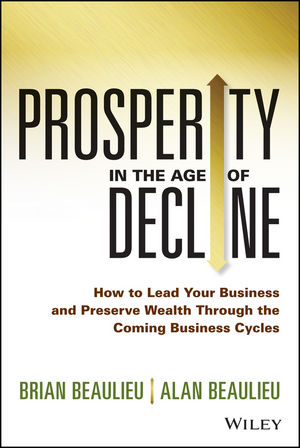Prosperity in The Age of Decline: How to Lead Your Business and Preserve Wealth Through the Coming Business Cycles martin d weiss the ultimate depression survival guide protect your savings boost your income and grow wealthy even in the worst of times