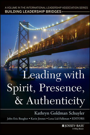 Leading with Spirit, Presence, and Authenticity: A Volume in the International Leadership Association Series, Building Leadership Bridges leadership the spirit and the structure
