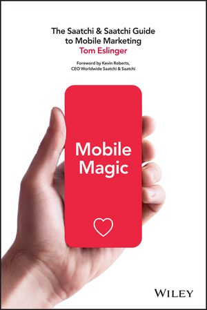 Mobile Magic: The Saatchi and Saatchi Guide to Mobile Marketing and Design critical success factors in multichannel mobile marketing