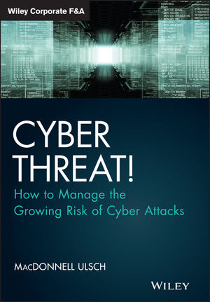 Cyber Threat!: How to Manage the Growing Risk of Cyber Attacks issues of cyber warfare in international law
