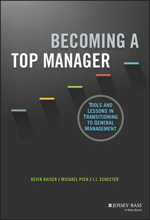 Becoming A Top Manager: Tools and Lessons in Transitioning to General Management scott  kays five key lessons from top money managers
