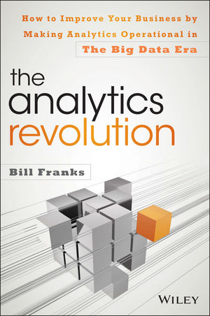 The Analytics Revolution: How to Improve Your Business By Making Analytics Operational In The Big Data Era frank buytendijk dealing with dilemmas where business analytics fall short