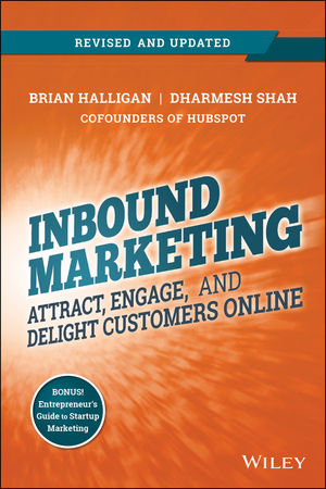 Inbound Marketing, Revised and Updated: Attract, Engage, and Delight Customers Online julian birkinshaw reinventing management smarter choices for getting work done revised and updated edition