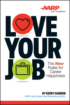 Love Your Job: The New Rules for Career Happiness kerry hannon getting the job you want after 50 for dummies