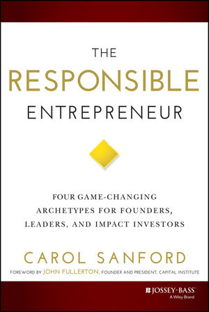 "The Responsible Entrepreneur: Four Game??""Changing Archetypes for Founders, Leaders, and Impact Investors"