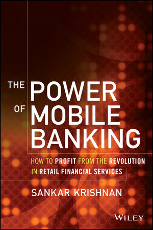 The Power of Mobile Banking: How to Profit from the Revolution in Retail Financial Services amalendu ghosh managing risks in commercial and retail banking