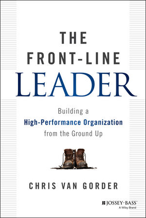 """The Front??""""Line Leader: Building a High??""""Performance Organization from the Ground Up chris van gorder the front line leader"""