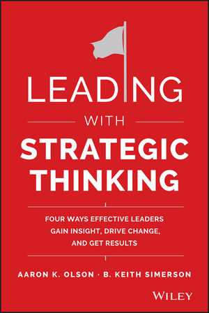 Leading with Strategic Thinking: Four Ways Effective Leaders Gain Insight, Drive Change, and Get Results ard pieter man de alliances an executive guide to designing successful strategic partnerships