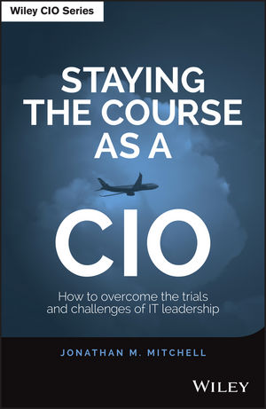 Staying the Course as a CIO: How to Overcome the Trials and Challenges of IT Leadership david wiedemer the aftershock investor a crash course in staying afloat in a sinking economy