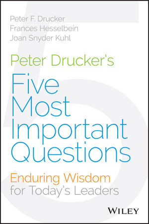 Peter Drucker???s Five Most Important Questions: Enduring Wisdom for Today???s Leaders drucker on leadership  new lessons from