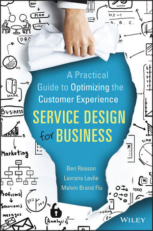 Service Design for Business: A Practical Guide to Optimizing the Customer Experience customer experience as a strategic differentiator