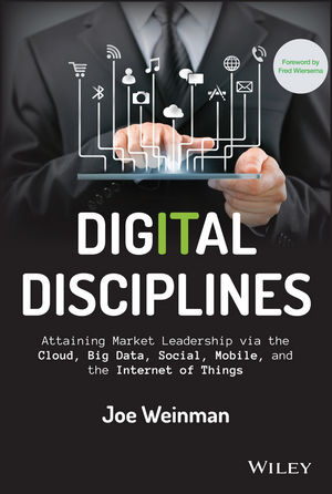Digital Disciplines: Attaining Market Leadership via the Cloud, Big Data, Social, Mobile, and the Internet of Things