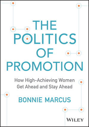 "The Politics of Promotion: How High??""Achieving Women Get Ahead and Stay Ahead"