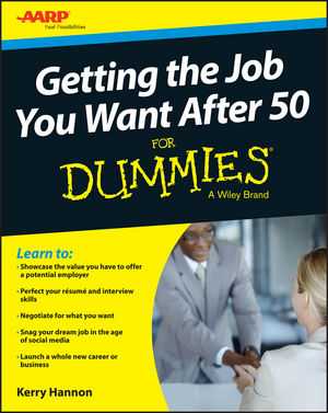 Getting the Job You Want After 50 For Dummies kerry hannon getting the job you want after 50 for dummies