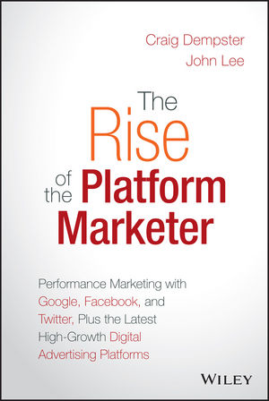 "The Rise of the Platform Marketer: Performance Marketing with Google, Facebook, and Twitter, Plus the Latest High??""Growth Digital Advertising Platforms"