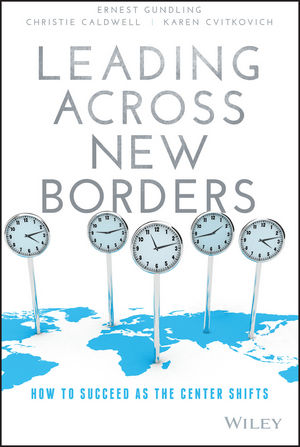 Leading Across New Borders: How to Succeed as the Center Shifts karen cvitkovich leading across new borders