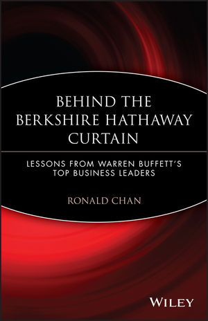 Behind the Berkshire Hathaway Curtain: Lessons from Warren Buffett???s Top Business Leaders ronald chan the value investors lessons from the world s top fund managers