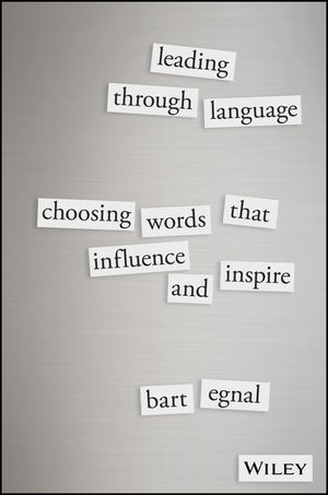 Leading Through Language: Choosing Words That Influence and Inspire