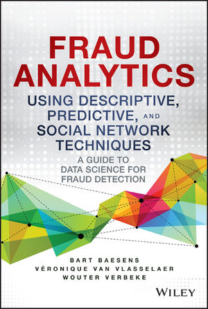 Fraud Analytics Using Descriptive, Predictive, and Social Network Techniques: A Guide to Data Science for Fraud Detection howard r davia management accountant s guide to fraud discovery and control
