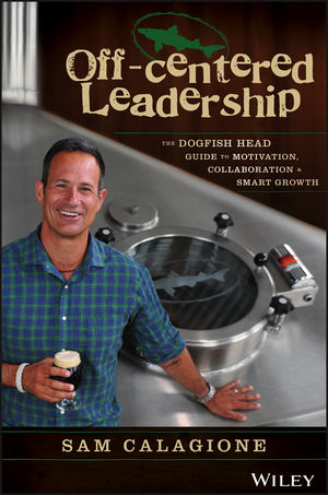 "Off??""Centered Leadership: The Dogfish Head Guide to Motivation, Collaboration and Smart Growth who is a leader"