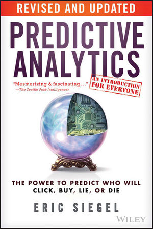 Predictive Analytics: The Power to Predict Who Will Click, Buy, Lie, or Die emmett cox retail analytics the secret weapon