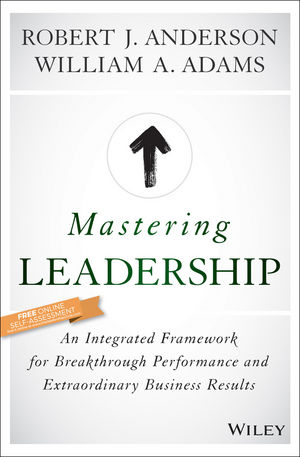 Mastering Leadership: An Integrated Framework for Breakthrough Performance and Extraordinary Business Results mastering leadership an integrated framework for breakthrough performance and extraordinary business results