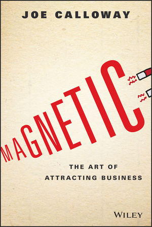 Magnetic: The Art of Attracting Business in praise of savagery
