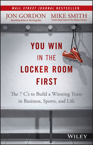 You Win in the Locker Room First: The 7 C???s to Build a Winning Team in Business, Sports, and Life