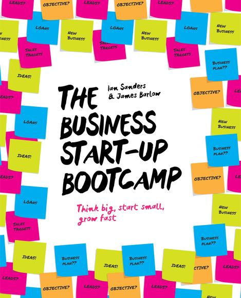 The Business Start Up Bootcamp: Think Big, Start Small, Grow Fast adam  brownlee building a small business