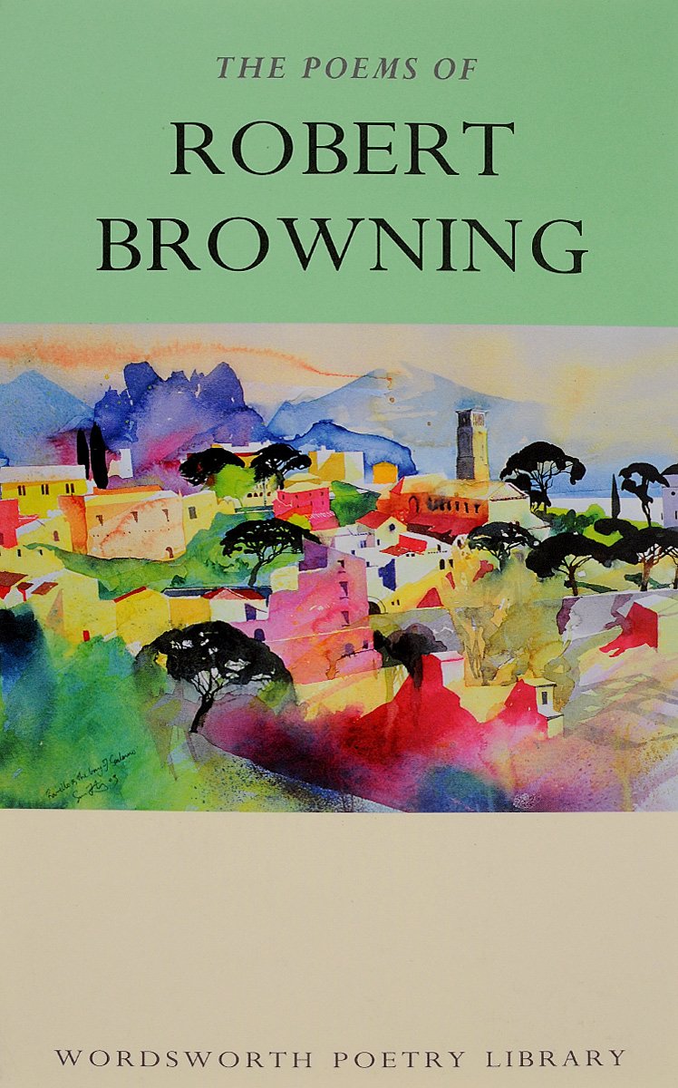 The Poems of Robert Browning the wild braid – a poet reflects on a century in the garden