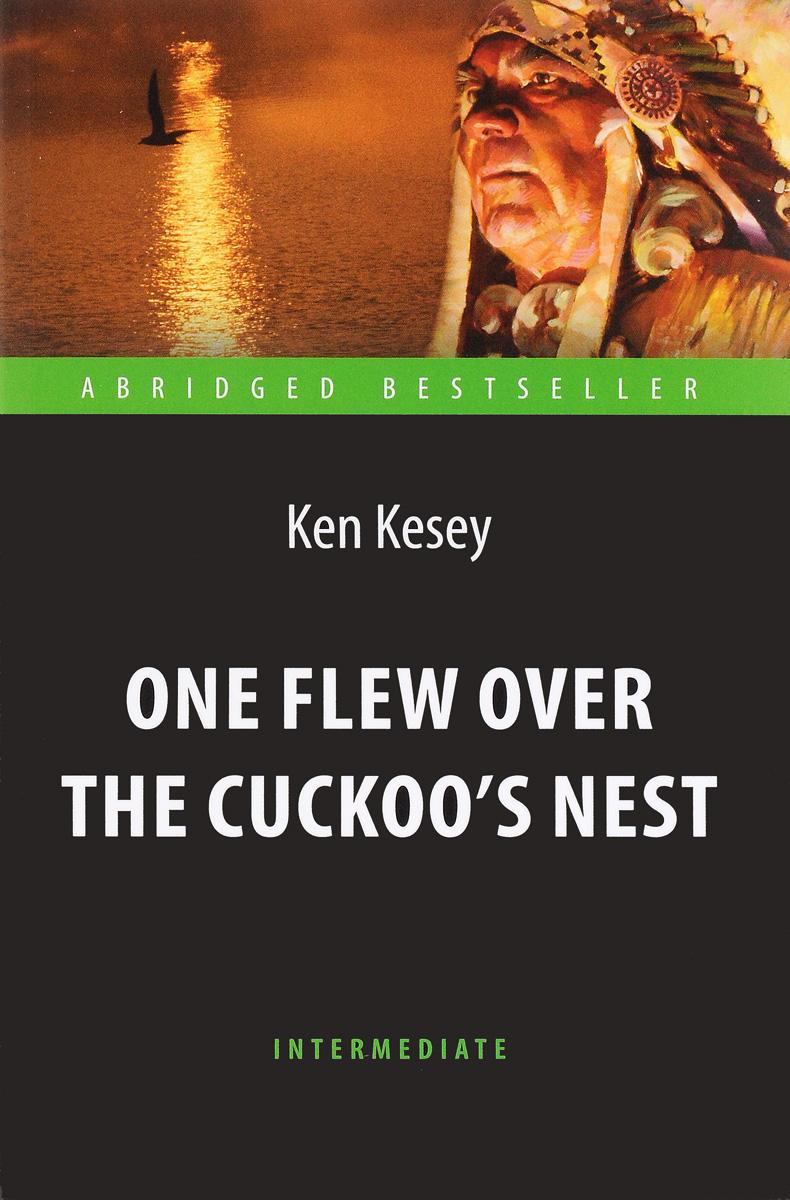 Ken Kesey One Flew over the Cuckoo's Nest / Пролетая над гнездом кукушки. Адаптированная книга для чтения на английском языке купить ken barbie