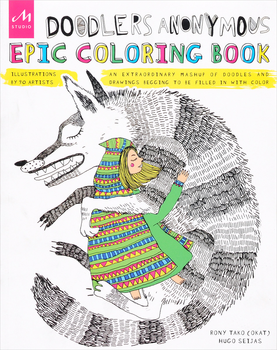 Doodlers Anonymous Epic Coloring Book: An Extraordinary Mashup of Doodles and Drawings Begging to be Filled in with Color bella italia a coloring book tour of the world capital of romance
