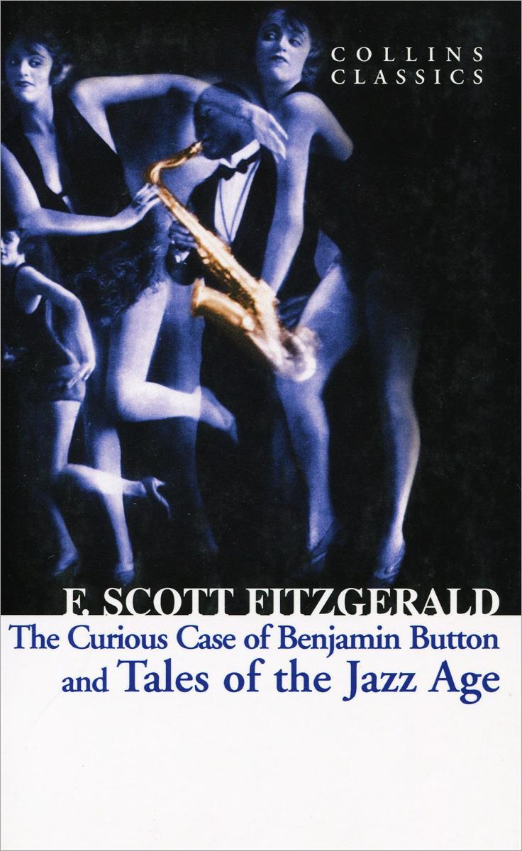 The Curios Case of Benjamin Button and Tales of the Jazz Age элла фитцжеральд дайна вашингтон the golden era of jazz vol 3 ella fitzgerald