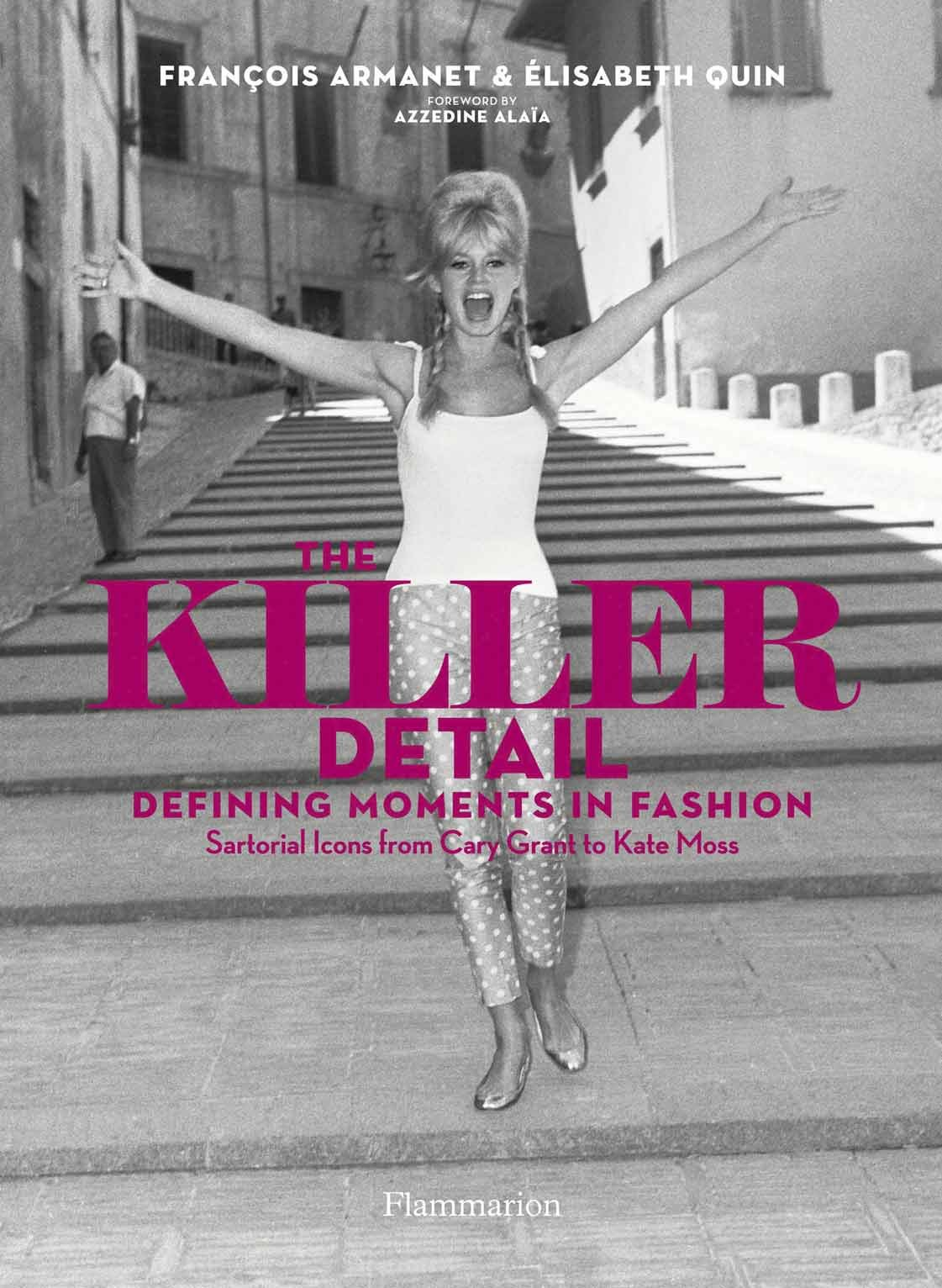 The Killer Detail: Defining Moments in Fashion: Sartorial Icons from Cary Grant to Kate Moss paris in fifty design icons