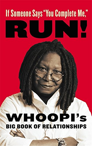 If Someone Says You Complete Me, RUN!: Whoopi's Big Book of Relationships steven goldberg h billions of drops in millions of buckets why philanthropy doesn t advance social progress