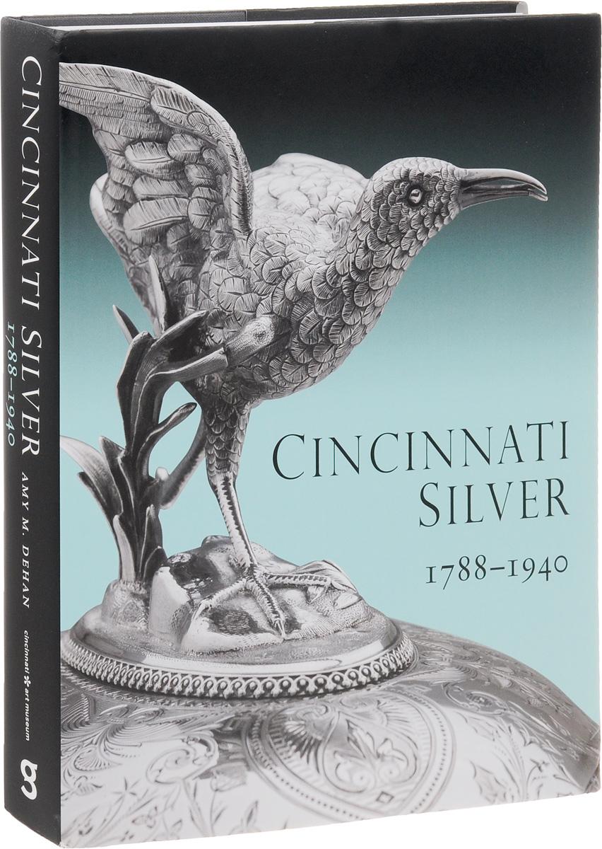 Cincinnati Silver: 1788-1940 всё для лепки lori набор для рисования пластилином рыжий озорник объёмная картина