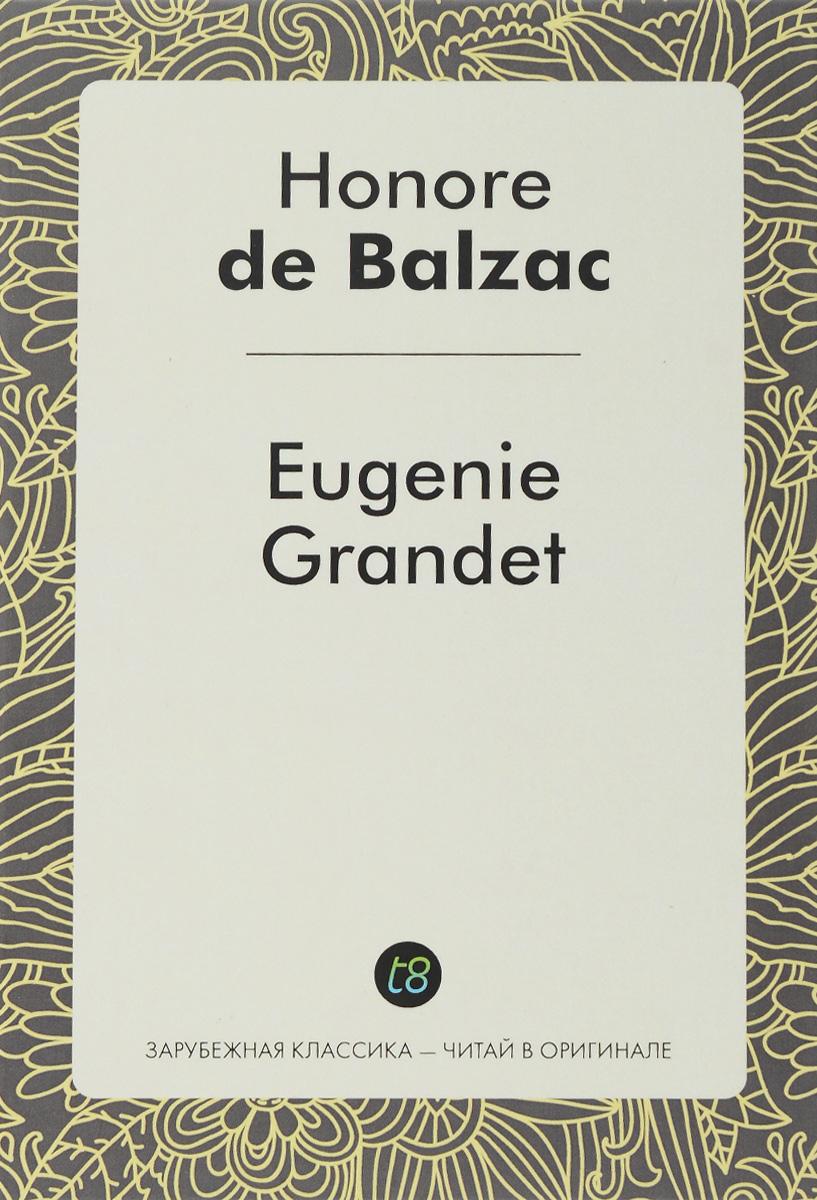 Honore de Balzac Eugenie Grandet / Евгения Гранде камилла де ла бедуайер луис комфорт тиффани лучшие произведения