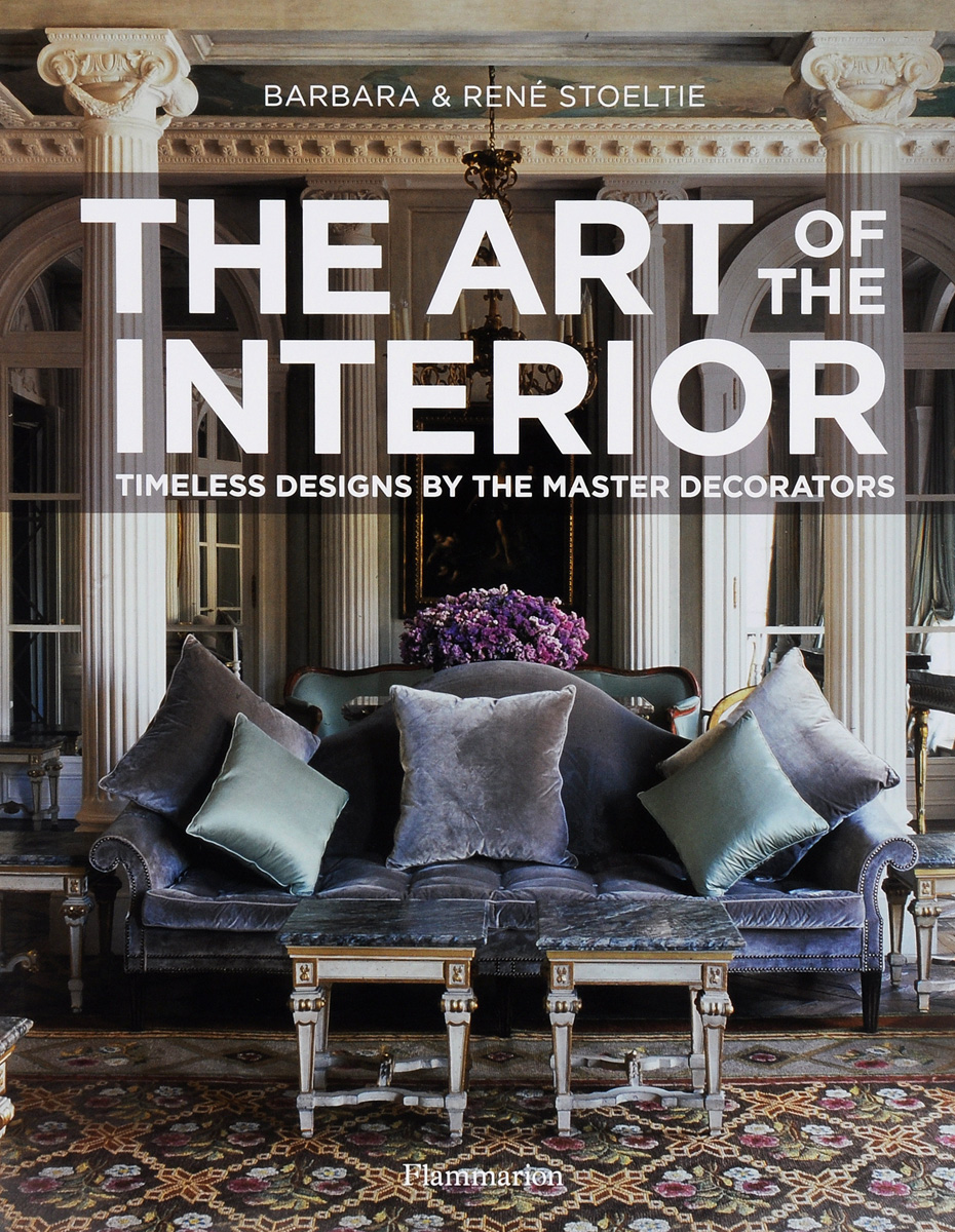 The Art of the Interior: Timeless Designs by the Master Decorators venture to the interior