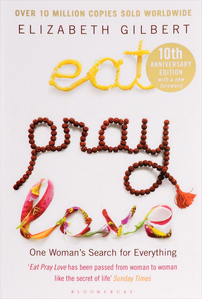 Eat Pray Love elizabeth gilbert suur võluvägi hirmudest vaba loominguline elu