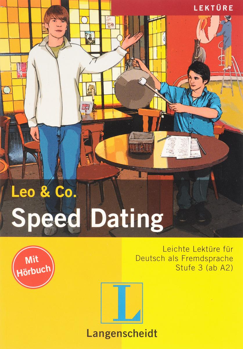Leo & Co.: Speed Dating: Stufe 3 (ab A2) (+ CD) man kann ruhig daruber sprechen