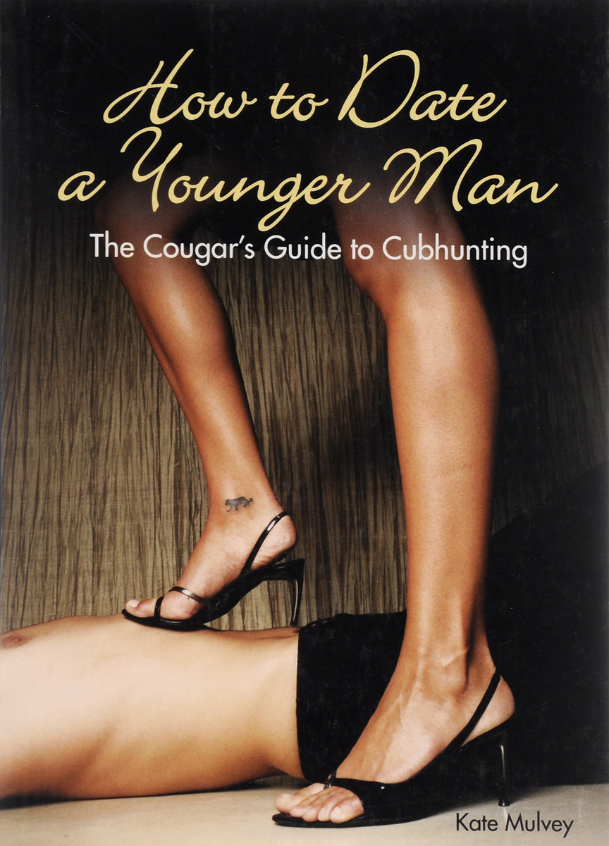 How to Date a Younger Man: The Cougar's Guide to Cubhunting how to be a young writer
