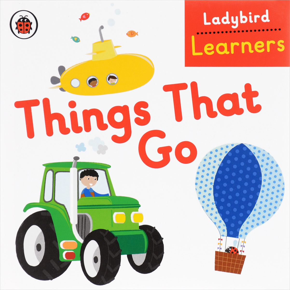 Ladybird Learners: Things That Go wilbur s book of things that go
