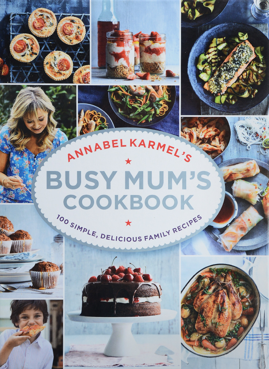 Annabel Karmel's Busy Mum's Cookbook annabel karmel s new complete baby and toddler meal planner 200 quick easy and healthy recipes for weaning and beyond