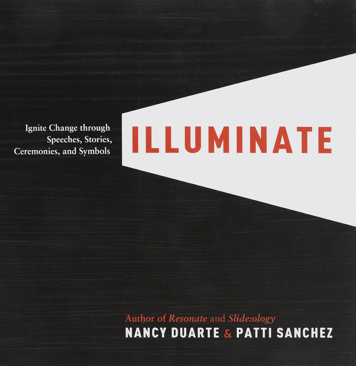 Illuminate: Ignite Change with Speeches, Stories, Ceremonies, and Symbols