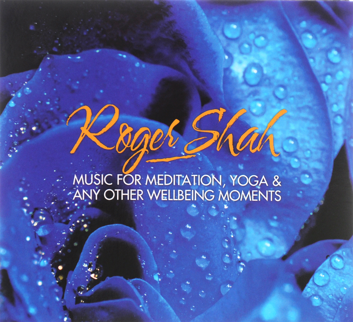 Roger Shah. Music For Meditation, Yoga & Any Other Wellbeing Moments